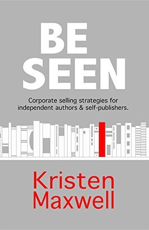 Book cover BE SEEN  Corporate selling stra - Kristen Maxwell