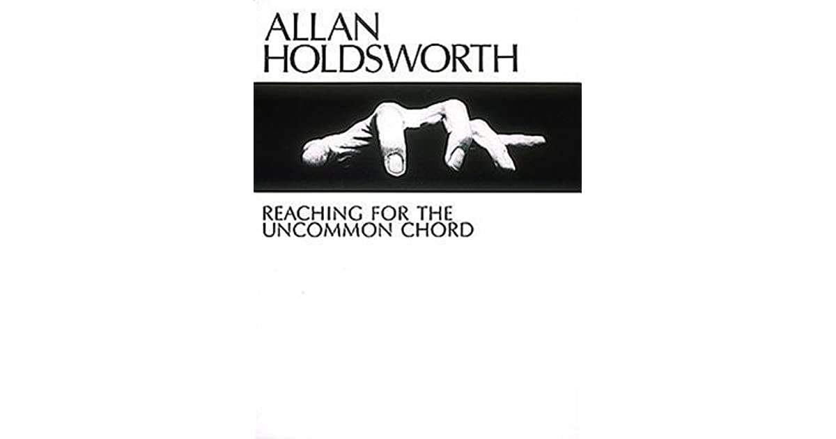 Allan Holdsworth Reaching For The Uncommon Chord By Allan Holdsworth