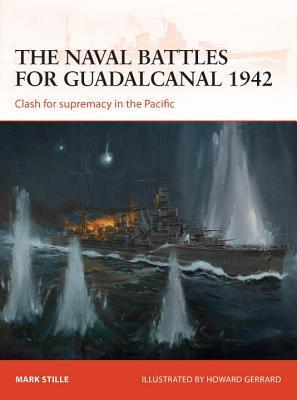 The Naval Battles for Guadalcanal 1942-Clash for Supremacy in the Pacific (Osprey Campaign 255)