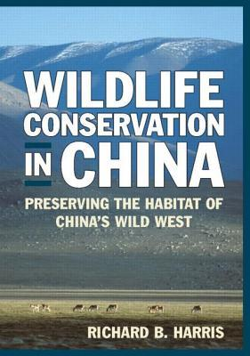 Wildlife Conservation in China: Preserving the Habitat of China's Wild West (East Gate Books): Preserving the Habitat of China's Wild West (East Gate Books)