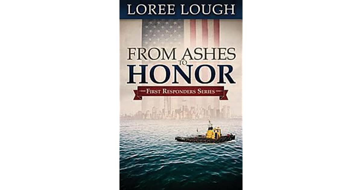 From Ashes To Honor First Responders 1 By Loree Lough