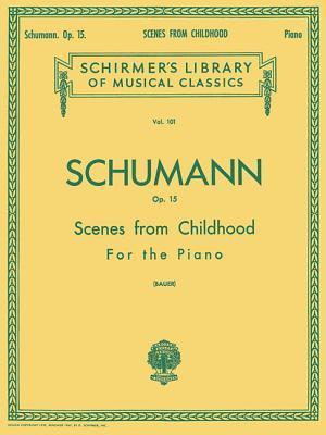 Scenes from Childhood, Op. 15 (Kinderszenen): Schirmer Library of Classics Volume 101 Piano Solo