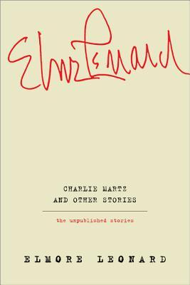 Charlie Martz and Other Stories by Elmore Leonard
