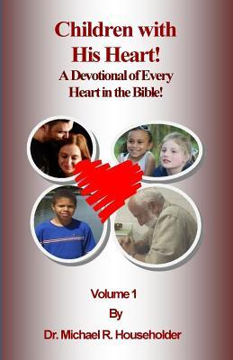 Children with His Heart: A Devotional Book That Explores All the Good, Bad, and Ugly Hearts of the Bible.