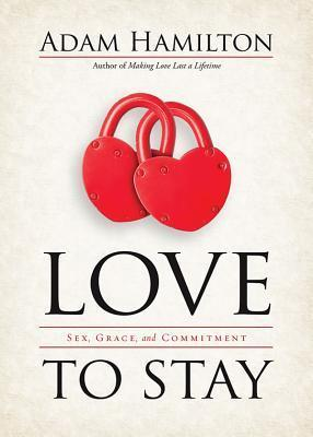 love to stay - sex grace and commitment