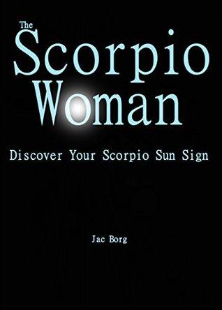 The Scorpio Woman - Discover Your Scorpio Sun Sign by Jac Borg