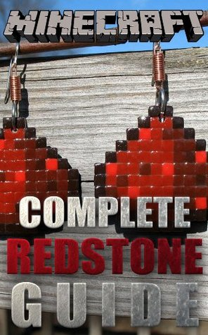 The NEW (2015) Complete Guide to: Minecraft Redstone Game Cheats AND Guide with Free Tips & Tricks, Strategy, Walkthrough, Secrets, Download the game, Codes, Gameplay and MORE!