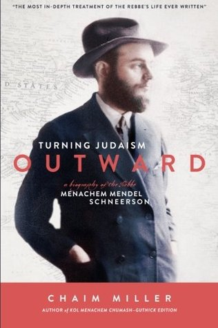 Turning Judaism Outwards: A Biography of the Rebbe, Menachem Mendel Schneerson