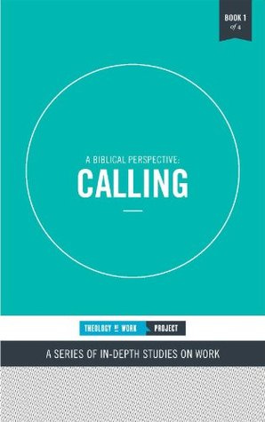 Calling: A Biblical Perspective (Theology of Work Topics Book 1)