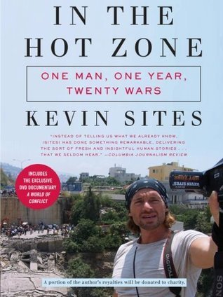 In the Hot Zone One Man, One Year, Twenty Wars
