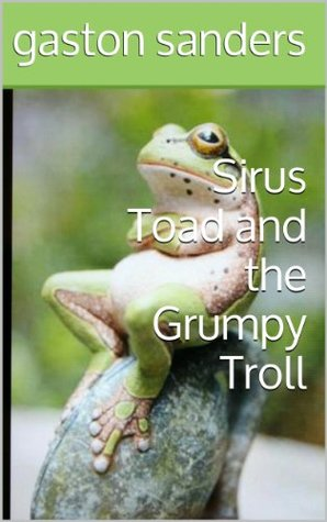 Sirus Toad and the Grumpy Troll