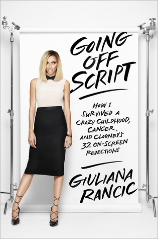 Going Off Script-How I Survived a Crazy Childhood, Cancer, and Clooney's 32 On-Screen Rejections