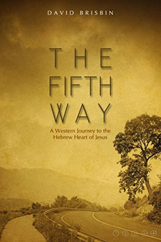 The Fifth Way: A Western Journey to the Hebrew Heart of Jesus by
