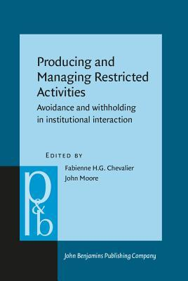 Producing and Managing Restricted Activities: Avoidance and Withholding in Institutional Interaction