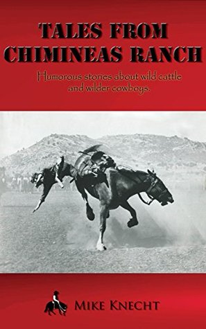 Tales From Chimineas Ranch: Humorous stories of wild cattle and wilder cowboys.