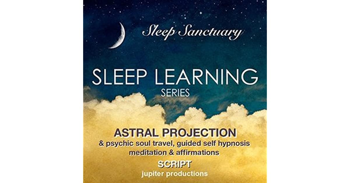 Astral Projection & Psychic Soul Travel: Sleep Learning, Guided Self