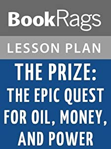 The Prize: The Epic Quest for Oil, Money, and Power Lesson Plans