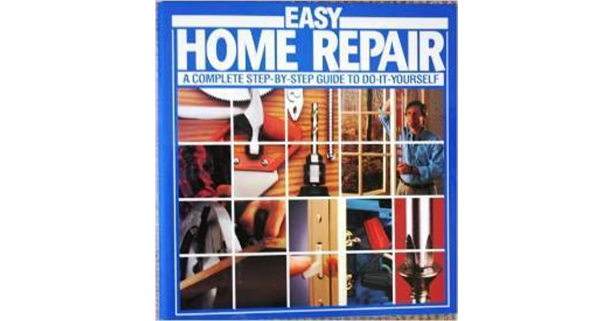 Easy Home Repair A Complete Step By Guide To Do It Yourself Bob Anderson