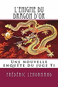 L'Enigme du dragon d'or (Les Nouvelles Enquêtes du juge Ti)