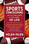 Sports Concussions and Getting Back in the Game… of Life: A solution for concussion symptoms including headaches, light sensitivity, poor academic performance, anxiety and others... The Irlen Method