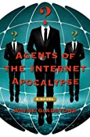 Agents of the Internet Apocalypse