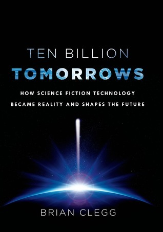 Ten Billion Tomorrows  How Science Fiction Technology Became Reality-St