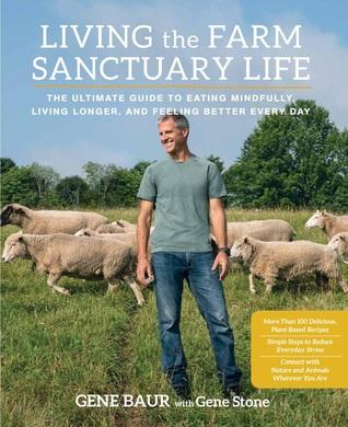 Living the Farm Sanctuary Life by Gene Baur
