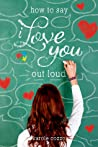 How To Say I Love You Out Loud by K.A Cozzo