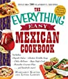 The Everything Easy Mexican Cookbook: Includes Chipotle Salsa, Chicken Tortilla Soup, Chiles Rellenos, Baja-Style Crab, Pistachio-Coconut Flan...and Hundreds More! (Everything®)