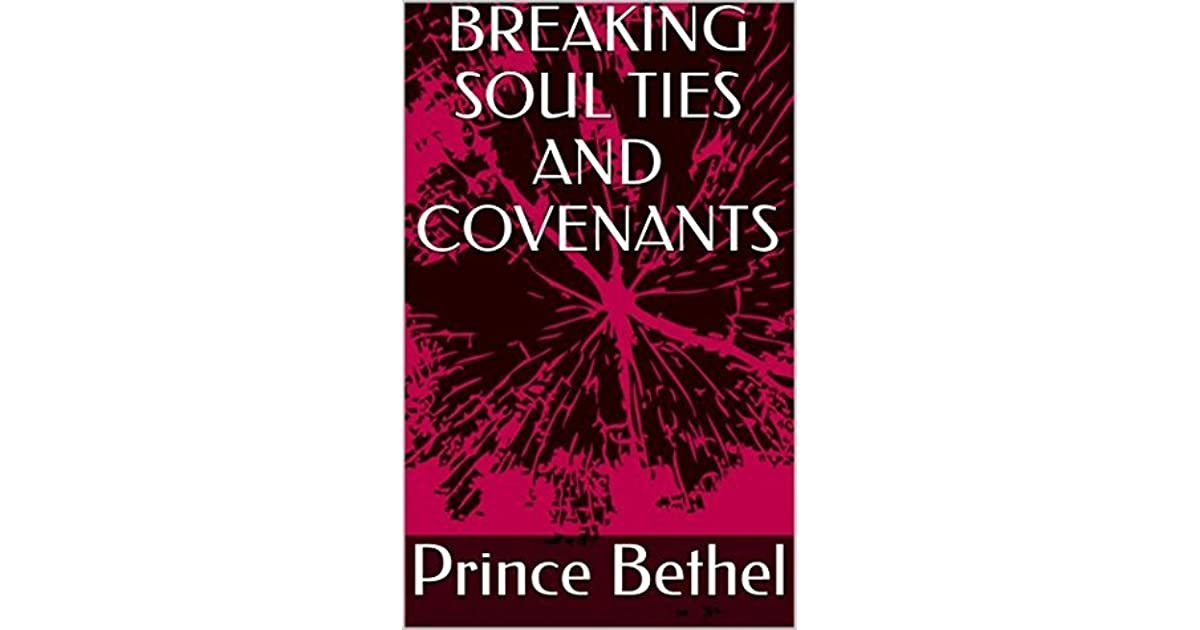 BREAKING SOUL TIES AND COVENANTS by Prince Bethel