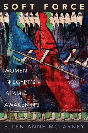 Soft Force  Women in Egypt's Islamic Awakening