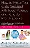 How to Help Your Child Succeed with Food Allergy and Behavior Manifestations: Attention Deficit Hyperactivity Disorder, Autism & Giftedness