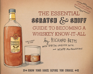 The Essential Scratch  Sniff Guide to Becoming a Whiskey Know-It-All: Know Your Booze Before You Choose