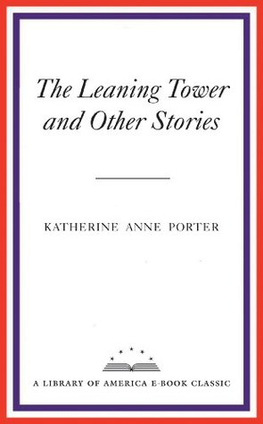 The Leaning Tower and Other Stories: A Library of America eBook Classic