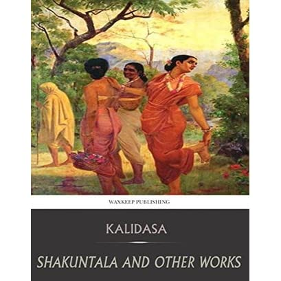 shakuntala by kalidasa Kalidasa was a brilliant indian poet and playwright known for his shakuntala was also in love with dushyanta and spent much of her time day dreaming about her.