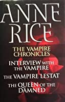 The Vampire Chronicles: Interview with the Vampire / The Vampire Lestat / The Queen of the Damned