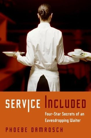 Service Included: Four-Star Secrets of an Eavesdropping Waiter