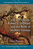 J.R.R. Tolkien, Robert E. Howard and the Birth of Modern Fantasy (Critical Explorations in Science Fiction and Fantasy)