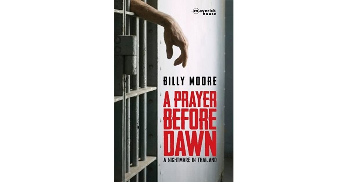 A Prayer Before Dawn: A Nightmare In Thailand by Billy Moore