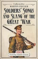 Soldiers' Songs and Slang of the Great War (General Military)