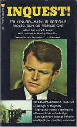 Inquest! Ted Kennedy--Mary Jo Kopechne, Prosecution or Persecution?
