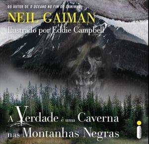 A Verdade é Uma Caverna nas Montanhas Negras by Neil Gaiman
