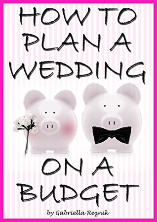 How To Plan A Wedding On A Budget The Ultimate Guide To