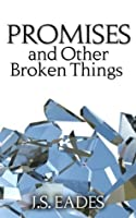 Promises and Other Broken Things