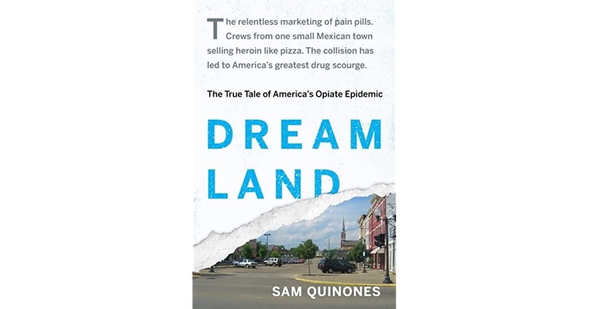Dreamland The True Tale Of Americas Opiate Epidemic By Sam Quinones