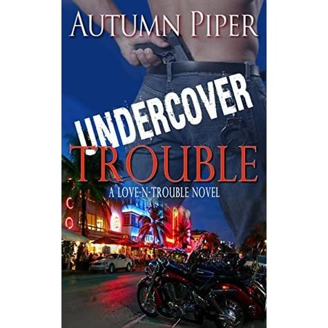 Undercover Trouble Love N Trouble Book 4 By Autumn Piper
