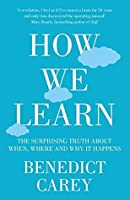 How We Learn: The Surprising Truth About When, Where and Why It Happens
