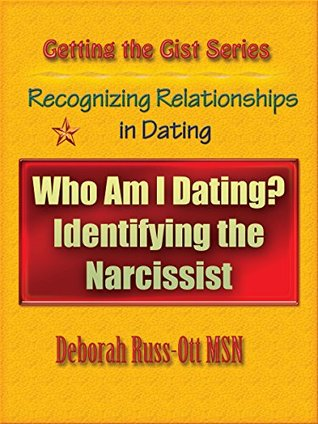 Who Am I Dating: Identifying the Narcissist: Getting the Gist Series: Recognizing Relationships in Dating