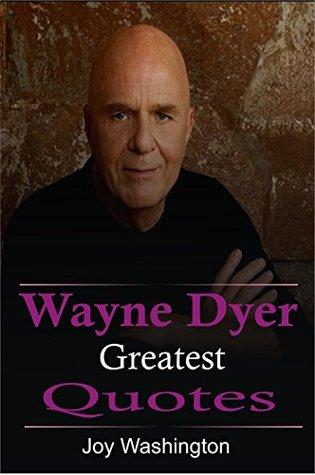 Wayne Dyer: Wayne Dyer, Greatest Quotes