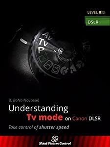Understanding Tv mode on Canon DSLR: Take control of shutter speed